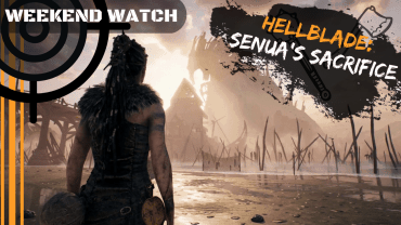 Weekend Watch – Hellblade_ Senua's Sacrifice