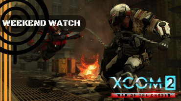 Weekend Watch – XCOM 2 War Of The Chosen