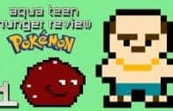 Aqua Teen Hunger Reviews – Pokemon
