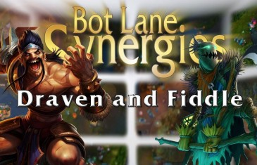 League of Legends Bot Lane Synergy – Draven and Fiddle