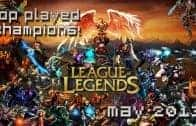League of Legends – Top Played Champions May 2013 (Video)