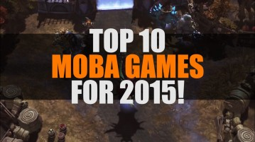 Top 10 MOBA Games 2015 | Best Upcoming MOBAs